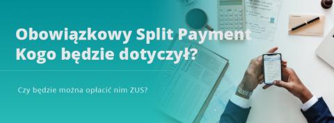 Obowiązkowy Split Payment. Kogo będzie dotyczył?