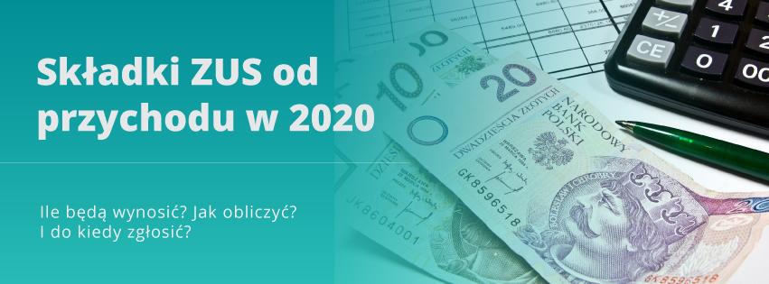 Składki ZUS od przychodu 2020 – ile będą wynosić? Jak obliczyć? I do kiedy zgłosić?